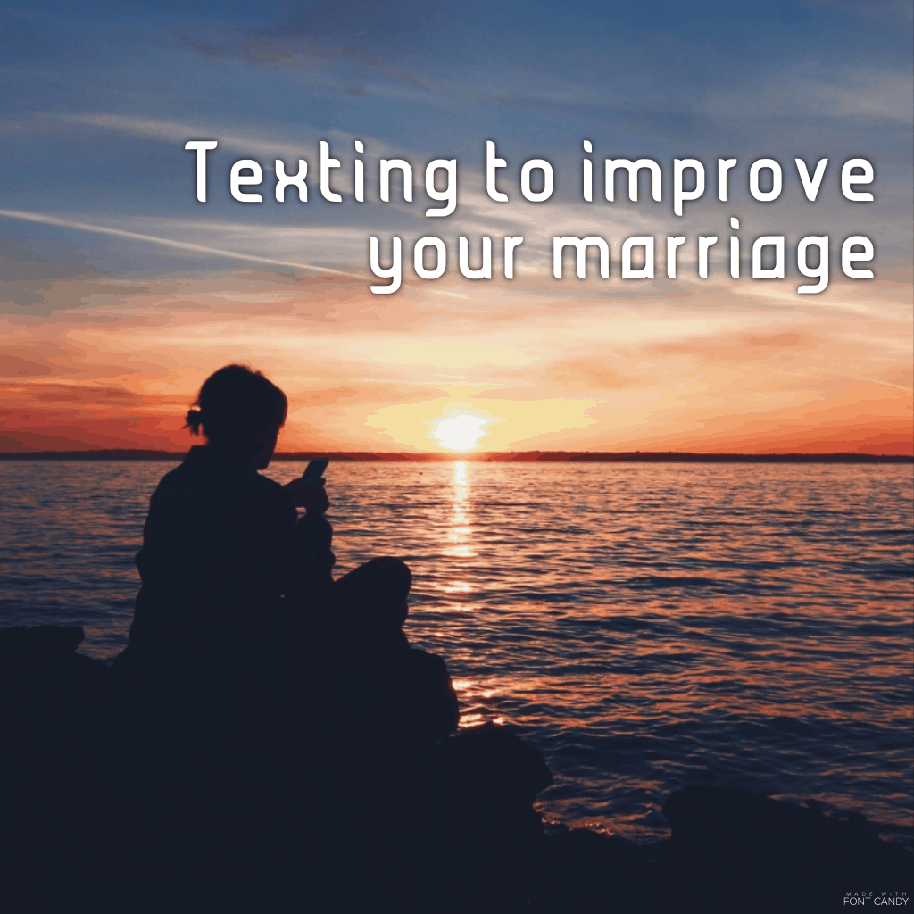 Texting to improve your marriage