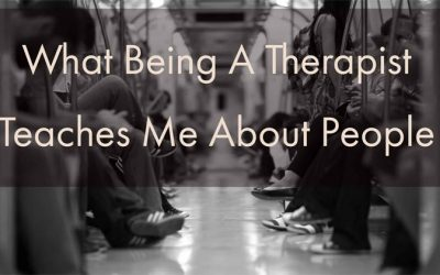 What Being A Therapist Has Taught Me About People